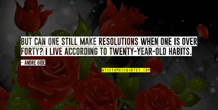 Resolutions Quotes By Andre Gide: But can one still make resolutions when one