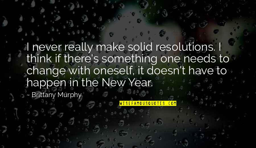 Resolutions Quotes By Brittany Murphy: I never really make solid resolutions. I think