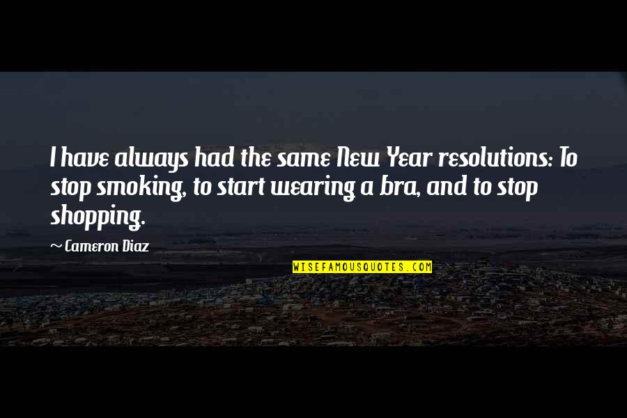 Resolutions Quotes By Cameron Diaz: I have always had the same New Year