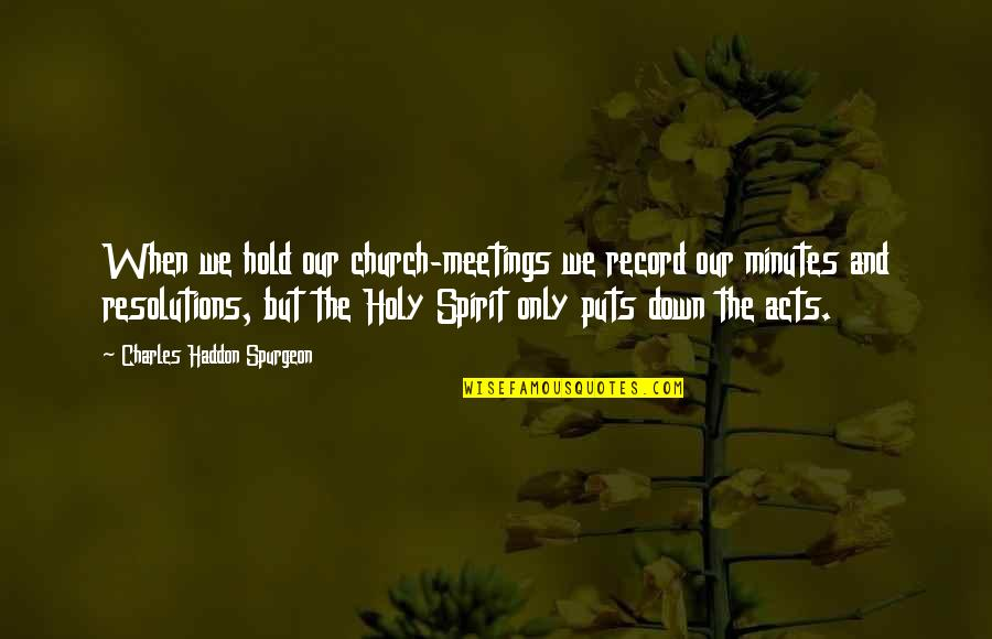 Resolutions Quotes By Charles Haddon Spurgeon: When we hold our church-meetings we record our