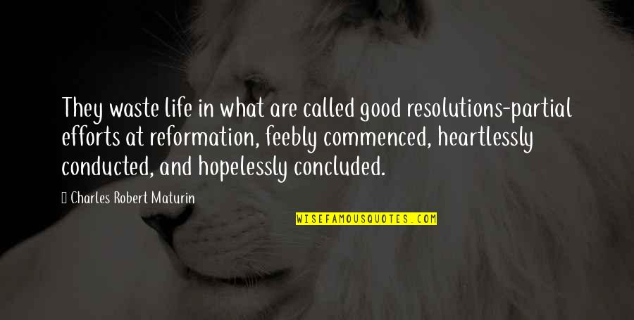 Resolutions Quotes By Charles Robert Maturin: They waste life in what are called good