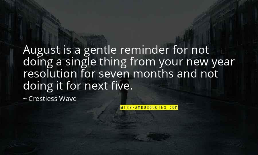 Resolutions Quotes By Crestless Wave: August is a gentle reminder for not doing