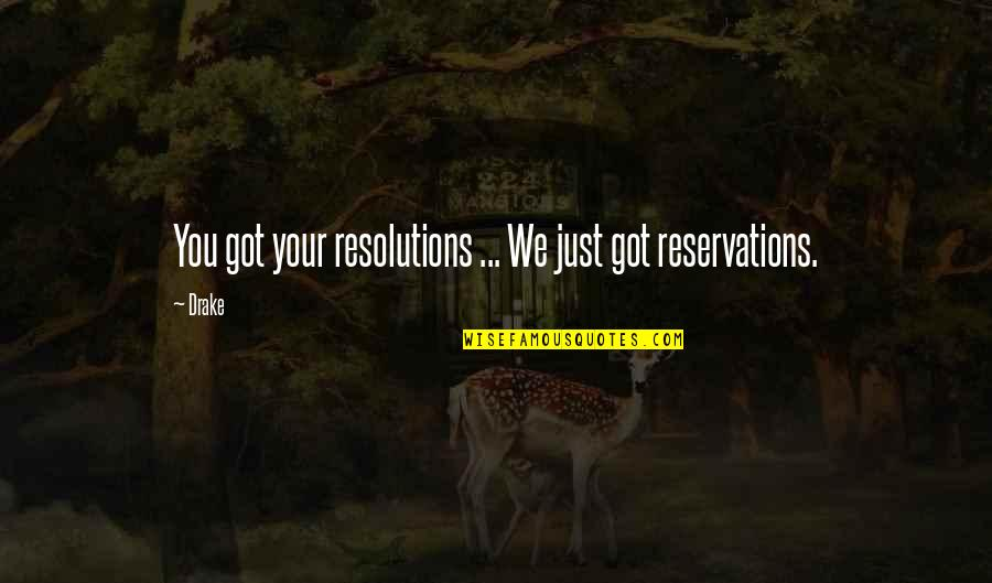 Resolutions Quotes By Drake: You got your resolutions ... We just got