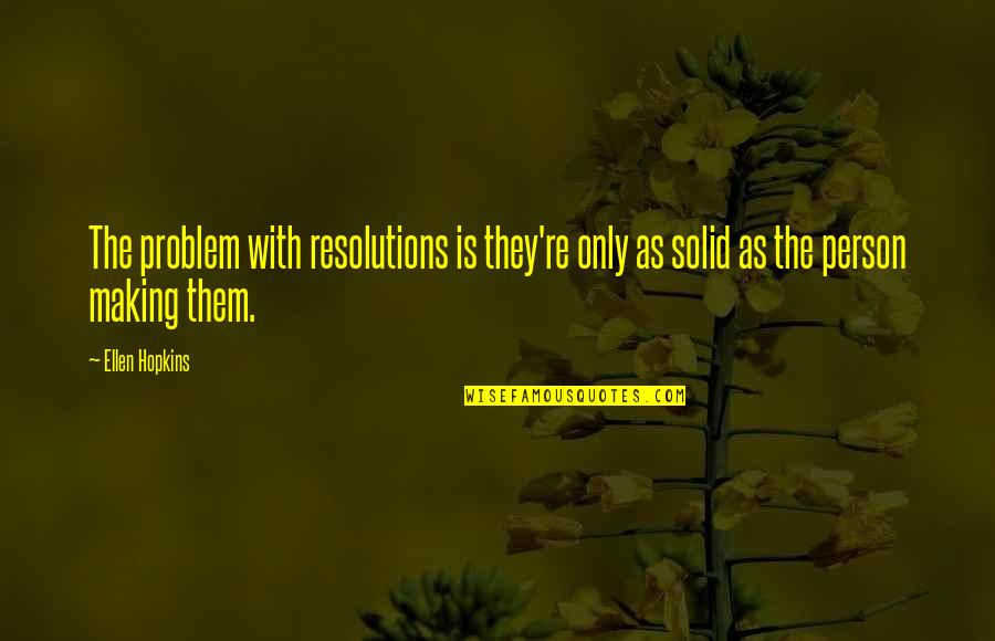 Resolutions Quotes By Ellen Hopkins: The problem with resolutions is they're only as
