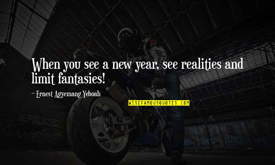 Resolutions Quotes By Ernest Agyemang Yeboah: When you see a new year, see realities