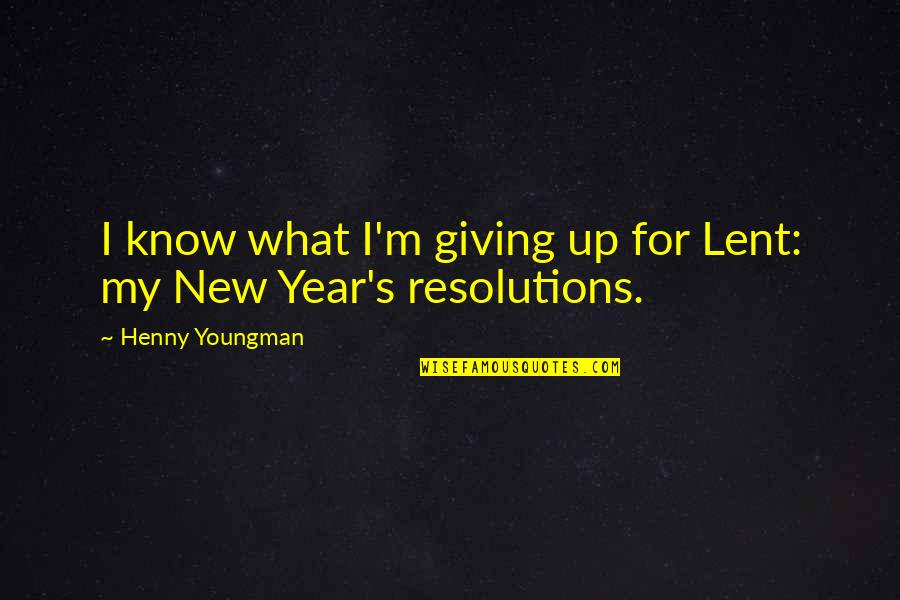 Resolutions Quotes By Henny Youngman: I know what I'm giving up for Lent: