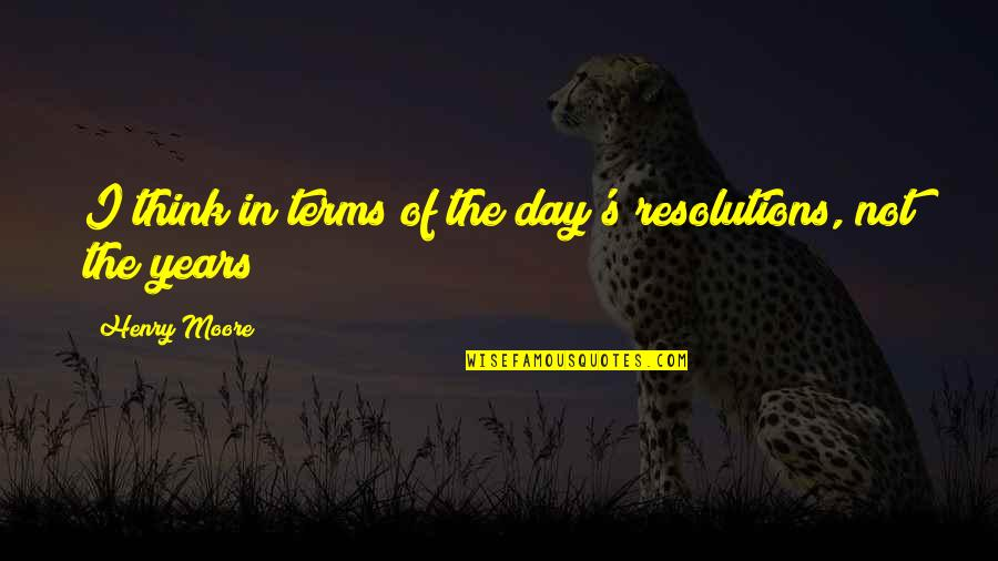 Resolutions Quotes By Henry Moore: I think in terms of the day's resolutions,
