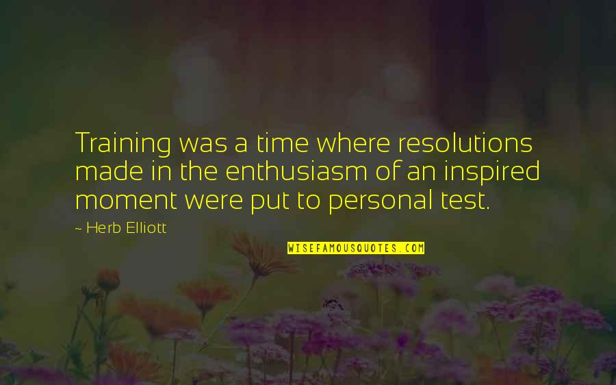 Resolutions Quotes By Herb Elliott: Training was a time where resolutions made in