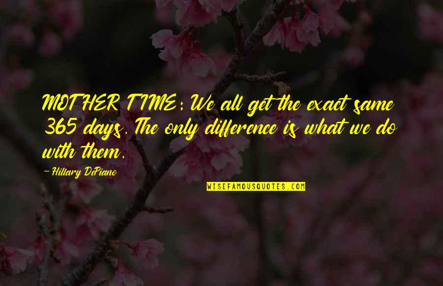 Resolutions Quotes By Hillary DePiano: MOTHER TIME: We all get the exact same