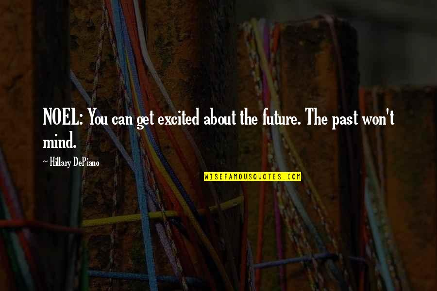 Resolutions Quotes By Hillary DePiano: NOEL: You can get excited about the future.