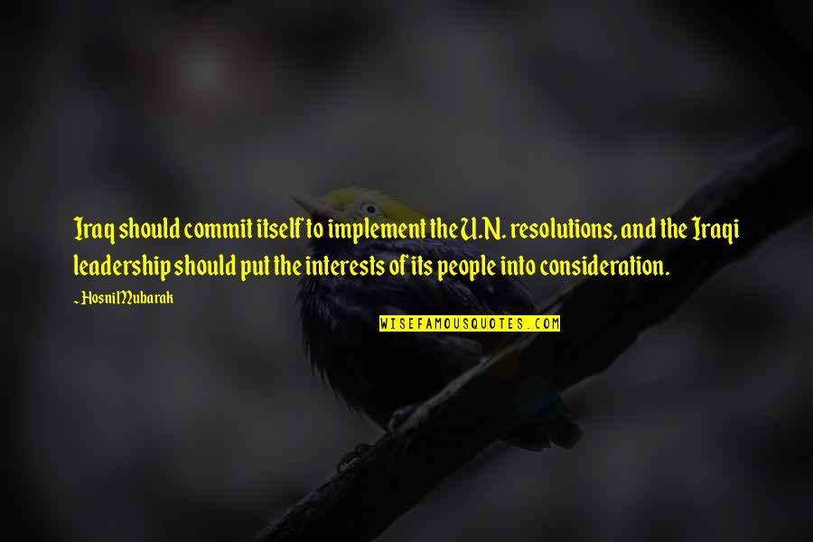 Resolutions Quotes By Hosni Mubarak: Iraq should commit itself to implement the U.N.