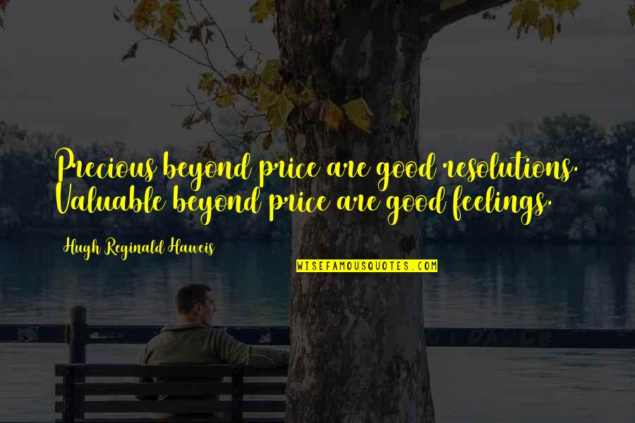 Resolutions Quotes By Hugh Reginald Haweis: Precious beyond price are good resolutions. Valuable beyond