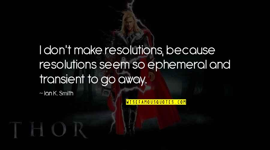 Resolutions Quotes By Ian K. Smith: I don't make resolutions, because resolutions seem so