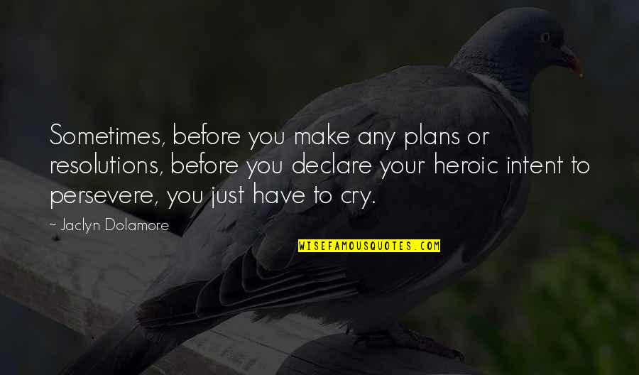 Resolutions Quotes By Jaclyn Dolamore: Sometimes, before you make any plans or resolutions,
