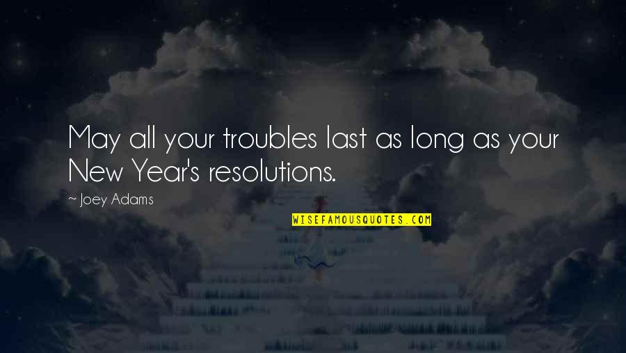 Resolutions Quotes By Joey Adams: May all your troubles last as long as
