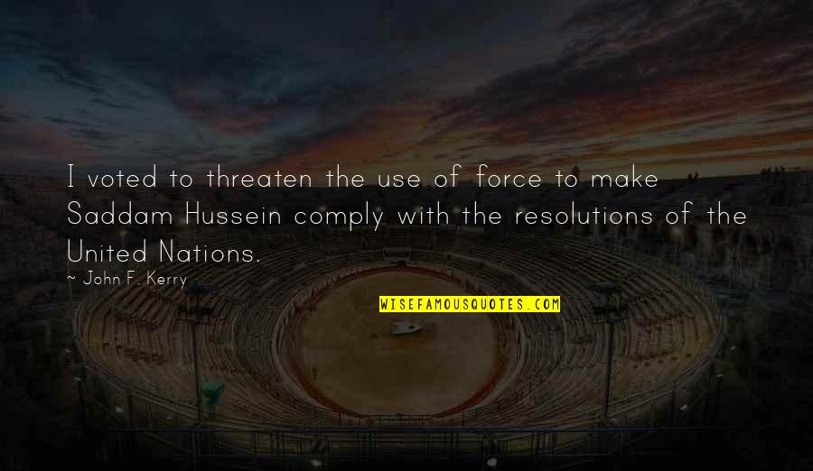 Resolutions Quotes By John F. Kerry: I voted to threaten the use of force