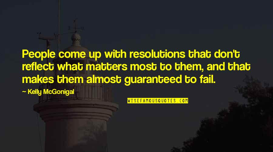 Resolutions Quotes By Kelly McGonigal: People come up with resolutions that don't reflect
