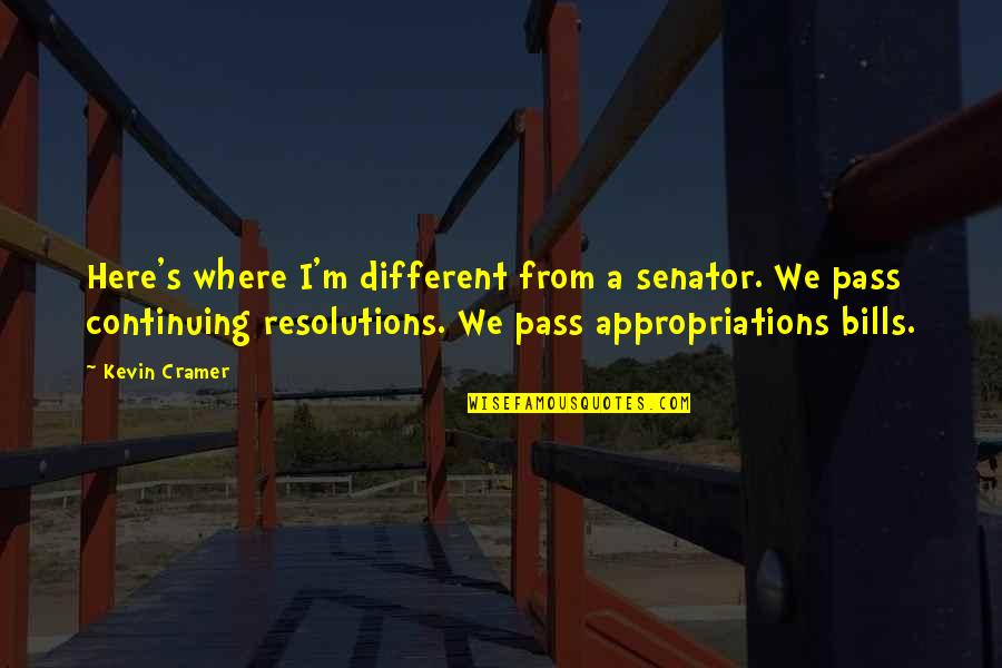 Resolutions Quotes By Kevin Cramer: Here's where I'm different from a senator. We