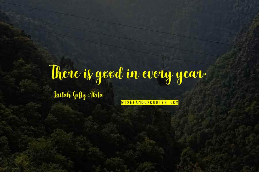 Resolutions Quotes By Lailah Gifty Akita: There is good in every year.