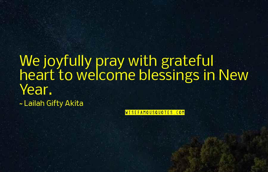 Resolutions Quotes By Lailah Gifty Akita: We joyfully pray with grateful heart to welcome