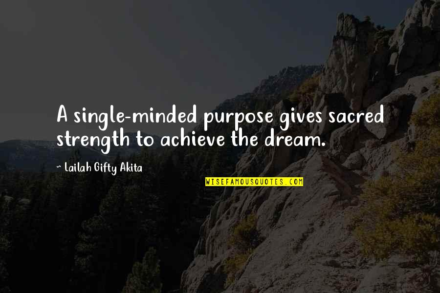 Resolutions Quotes By Lailah Gifty Akita: A single-minded purpose gives sacred strength to achieve