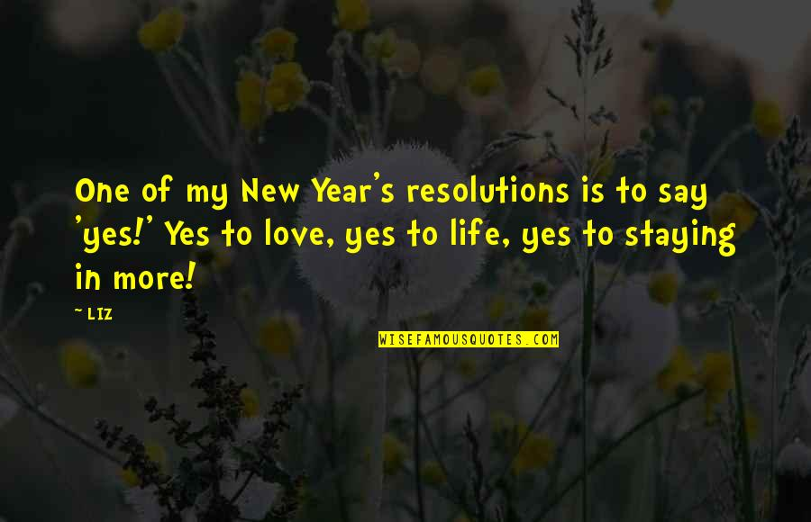 Resolutions Quotes By LIZ: One of my New Year's resolutions is to