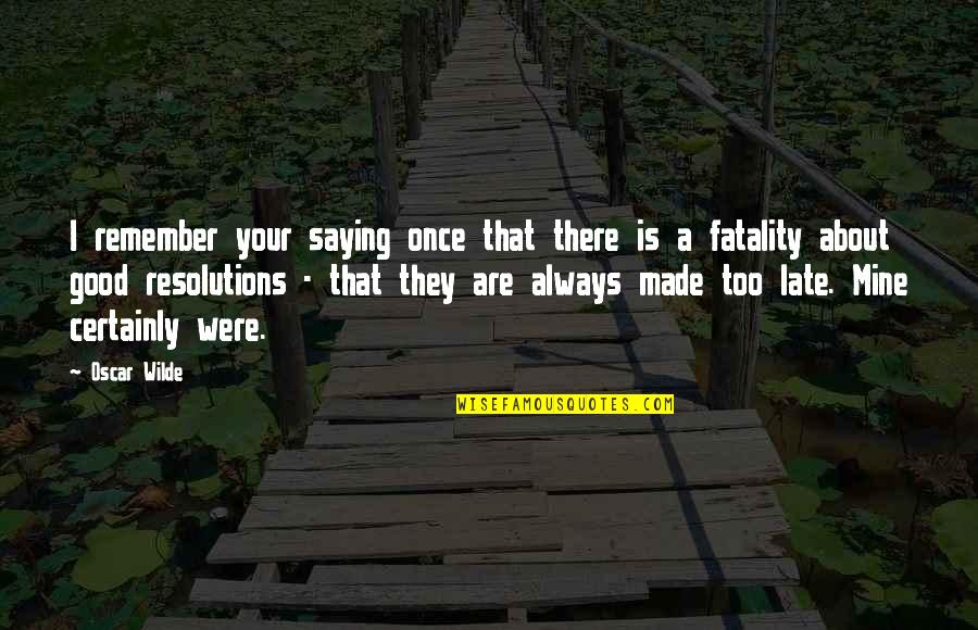 Resolutions Quotes By Oscar Wilde: I remember your saying once that there is