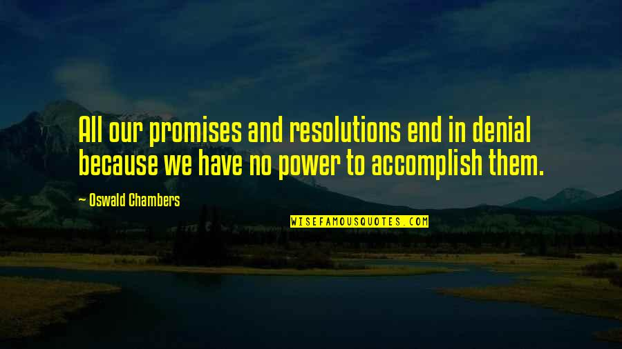Resolutions Quotes By Oswald Chambers: All our promises and resolutions end in denial