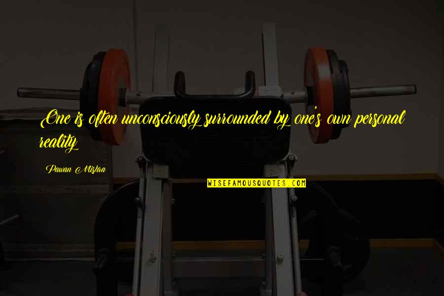 Resolutions Quotes By Pawan Mishra: One is often unconsciously surrounded by one's own