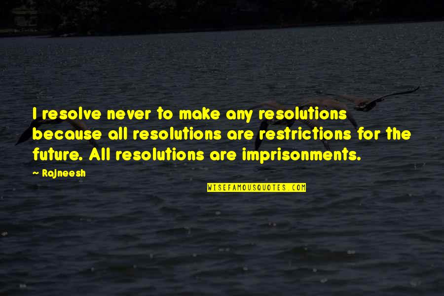 Resolutions Quotes By Rajneesh: I resolve never to make any resolutions because