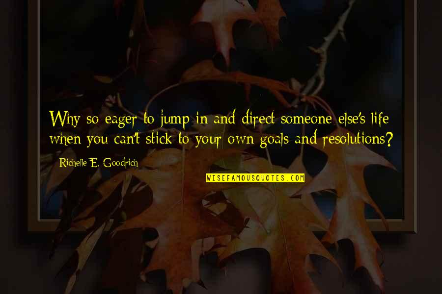 Resolutions Quotes By Richelle E. Goodrich: Why so eager to jump in and direct