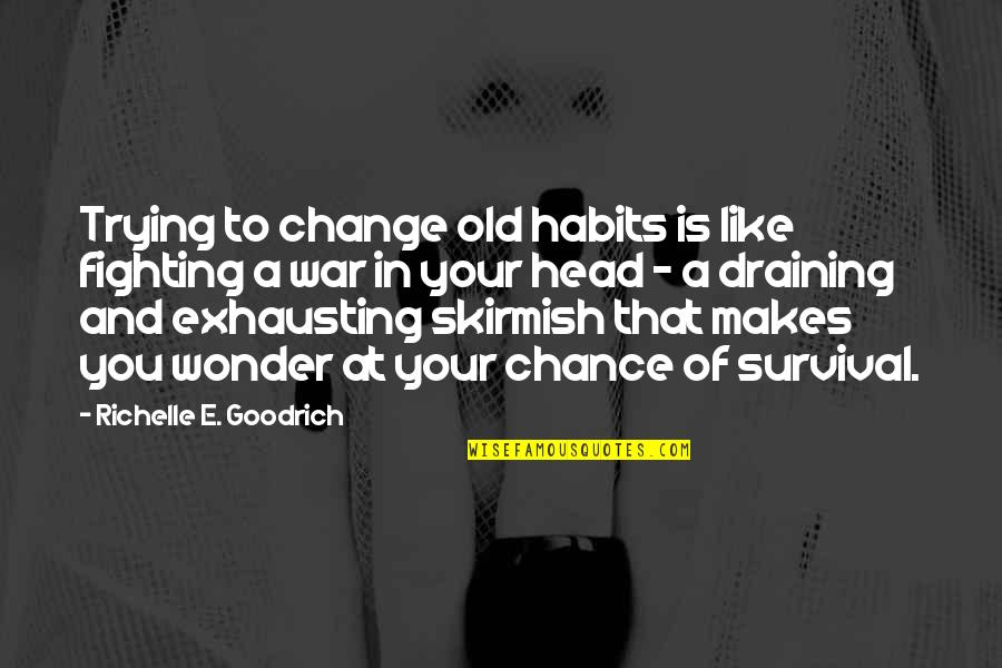 Resolutions Quotes By Richelle E. Goodrich: Trying to change old habits is like fighting