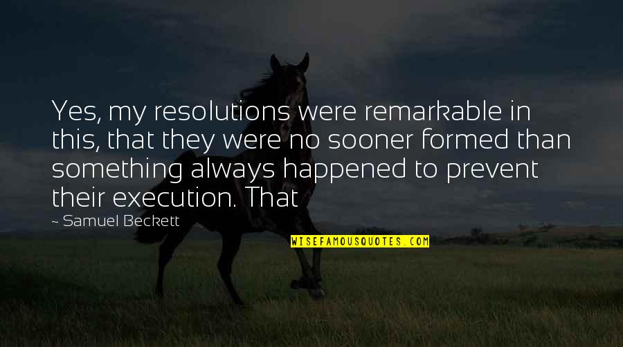 Resolutions Quotes By Samuel Beckett: Yes, my resolutions were remarkable in this, that