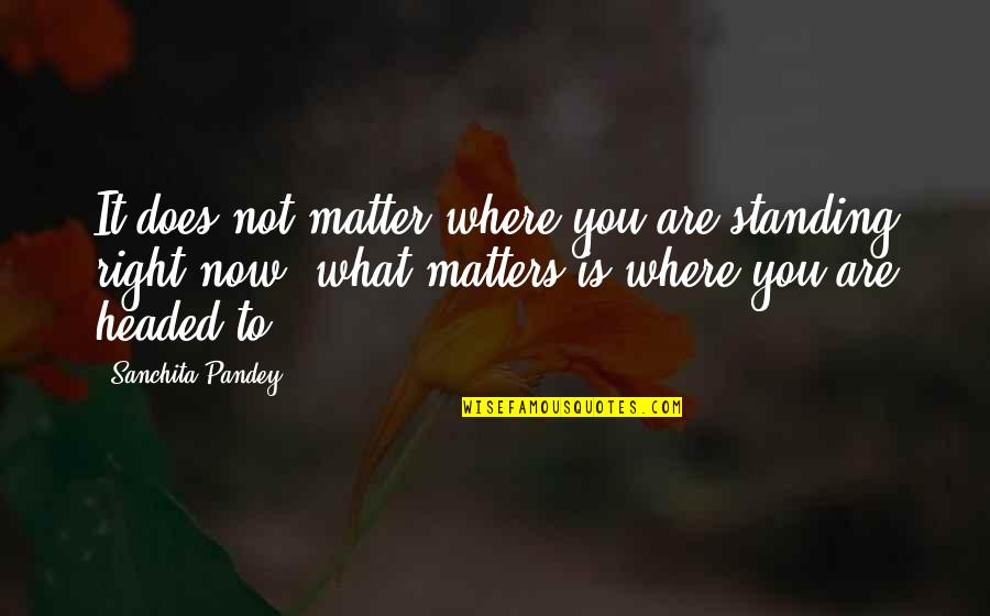 Resolutions Quotes By Sanchita Pandey: It does not matter where you are standing