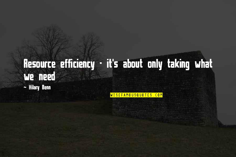 Resource Management Quotes By Hilary Benn: Resource efficiency - it's about only taking what