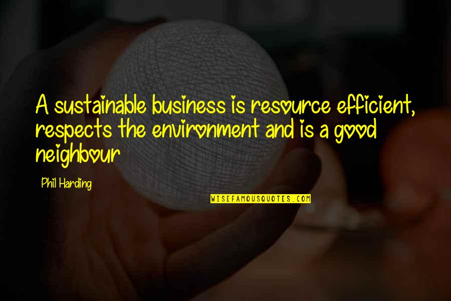 Resource Management Quotes By Phil Harding: A sustainable business is resource efficient, respects the