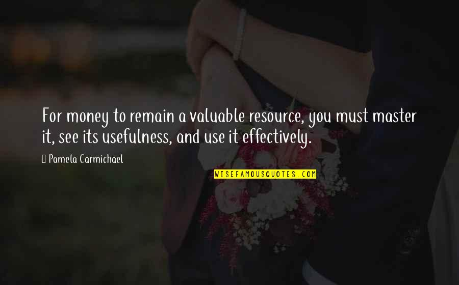 Resource Use Quotes By Pamela Carmichael: For money to remain a valuable resource, you