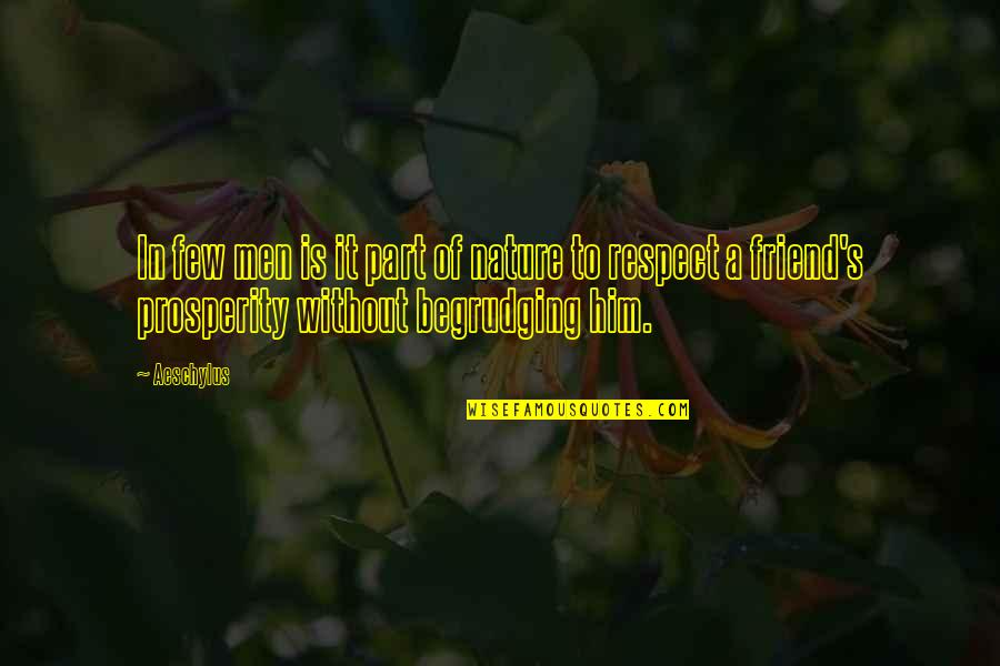 Respect Best Friend Quotes By Aeschylus: In few men is it part of nature