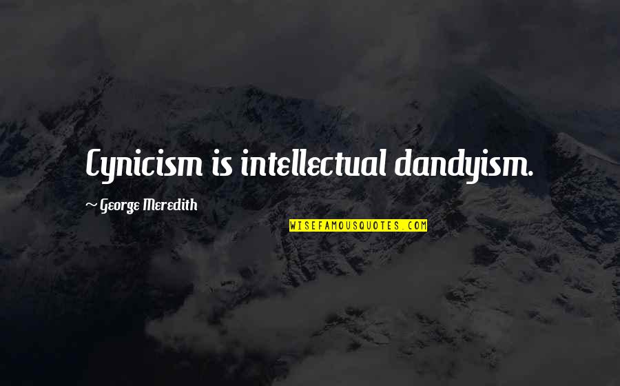 Respect Best Friend Quotes By George Meredith: Cynicism is intellectual dandyism.