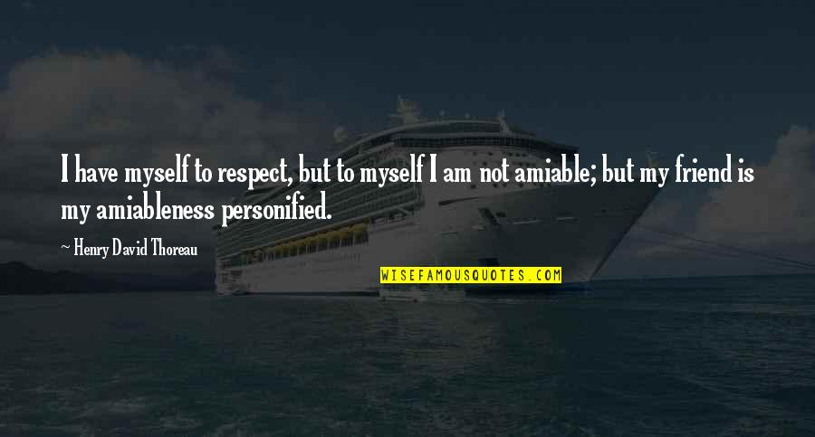 Respect Best Friend Quotes By Henry David Thoreau: I have myself to respect, but to myself