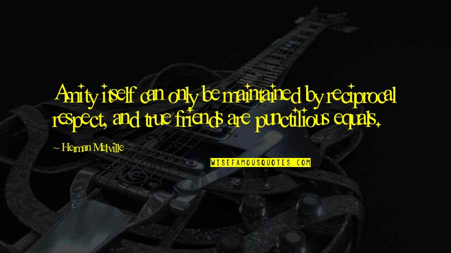 Respect Best Friend Quotes By Herman Melville: Amity itself can only be maintained by reciprocal