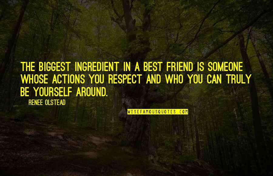 Respect Best Friend Quotes By Renee Olstead: The biggest ingredient in a best friend is