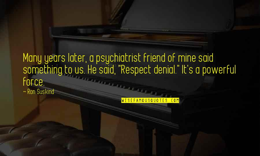 Respect Best Friend Quotes By Ron Suskind: Many years later, a psychiatrist friend of mine
