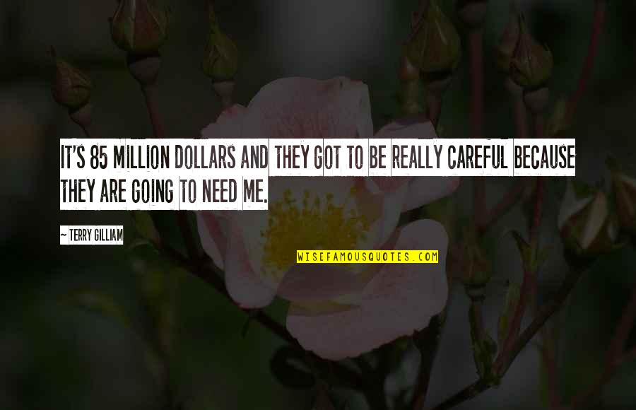 Respect Best Friend Quotes By Terry Gilliam: It's 85 million dollars and they got to