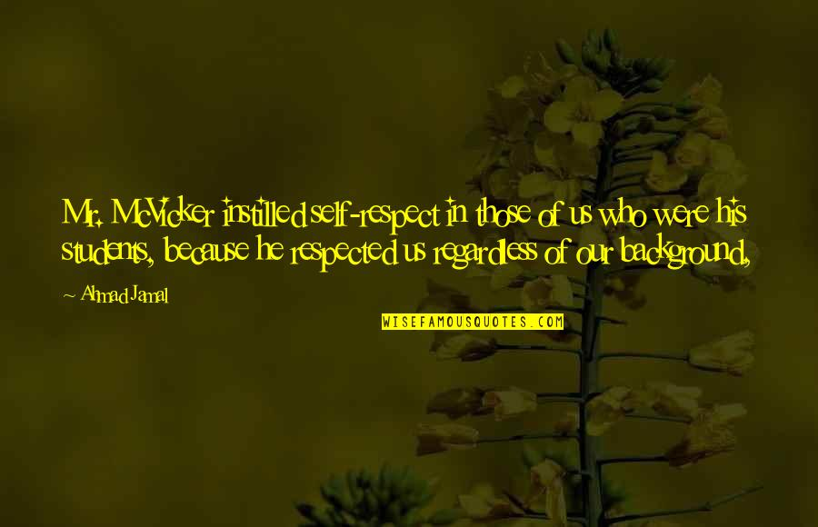 Respect For Students Quotes By Ahmad Jamal: Mr. McVicker instilled self-respect in those of us