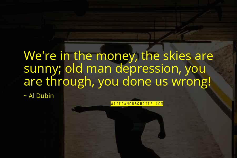 Respect For Students Quotes By Al Dubin: We're in the money, the skies are sunny;