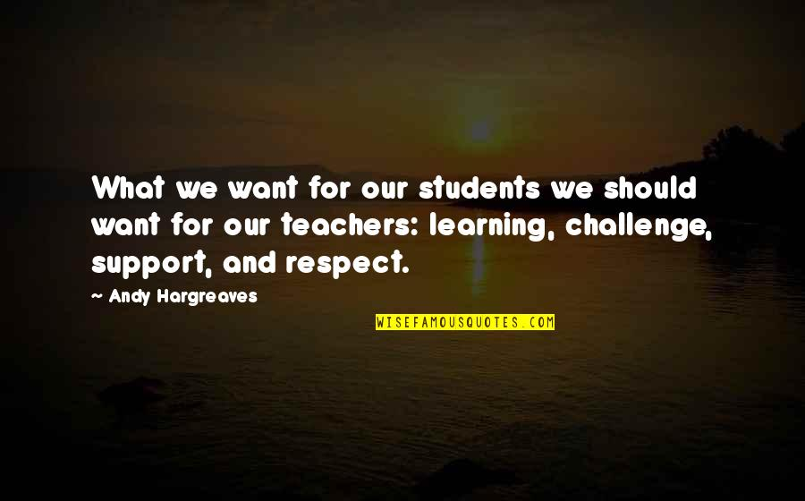 Respect For Students Quotes By Andy Hargreaves: What we want for our students we should