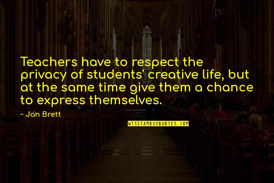 Respect For Students Quotes By Jan Brett: Teachers have to respect the privacy of students'