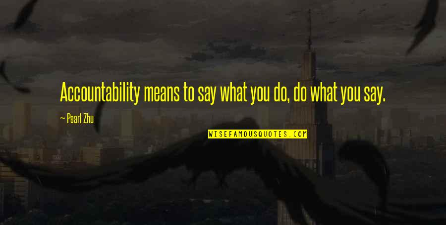 Respect For Students Quotes By Pearl Zhu: Accountability means to say what you do, do