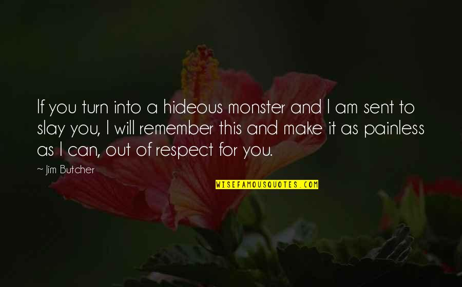 Respect Funny Quotes By Jim Butcher: If you turn into a hideous monster and